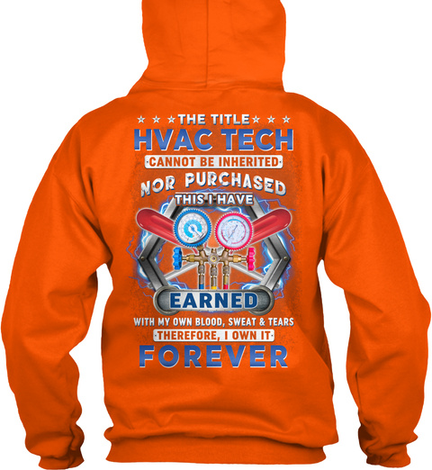 The Title Hvac Tech Can Not Be Inherited Nor Purchased This I Have Earned With My Own Blood Sweat & Tears Therefore I... Safety Orange T-Shirt Back