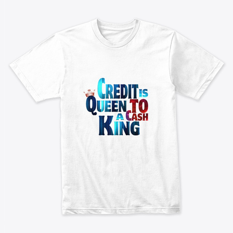 Credit Queen Cash King 1 White T-Shirt Front