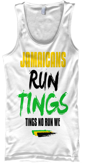 Jamaicans Run Tings Tings No Run We  White T-Shirt Front