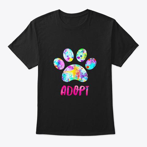 Adopt A Dog Shirt Rescue Dog Paw Black T-Shirt Front