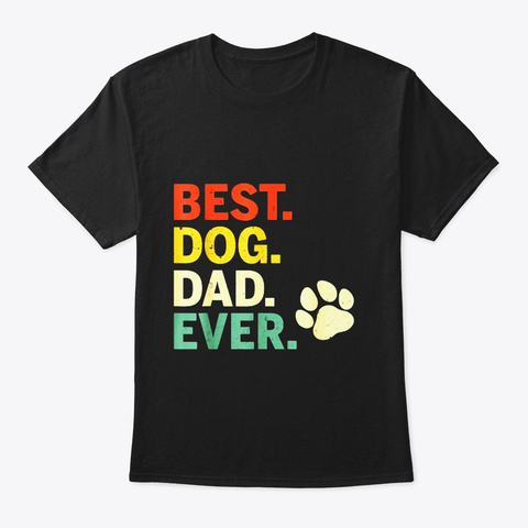Best Dog Dad Ever Paw T Shirt Gift For Black T-Shirt Front