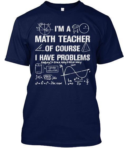 Im A Math Teacher Ofcourse I Have Problems Navy T-Shirt Front