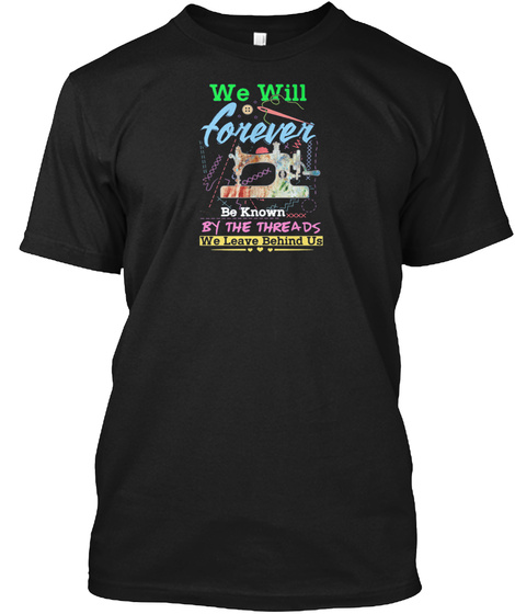 We Will Forever Quilting Best Funny Gift Black T-Shirt Front