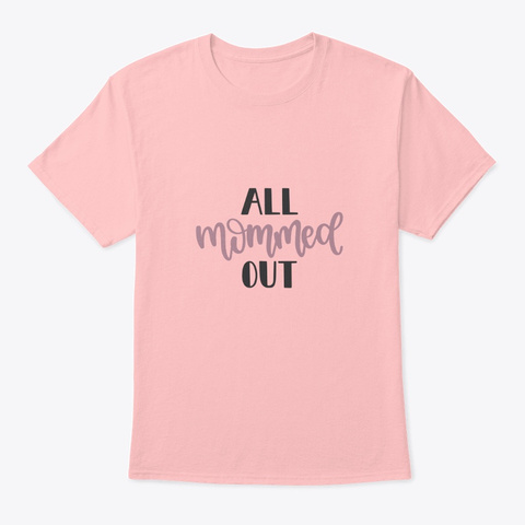 All Mommed Out Pale Pink T-Shirt Front