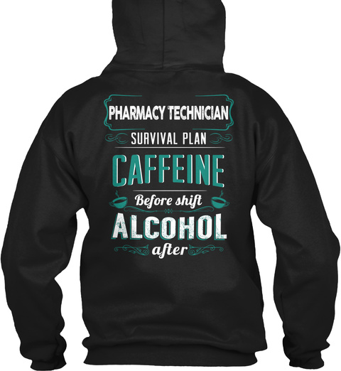Pharmacy Technician Survival Plan Caffeine Before Shift Alcohol After Black T-Shirt Back
