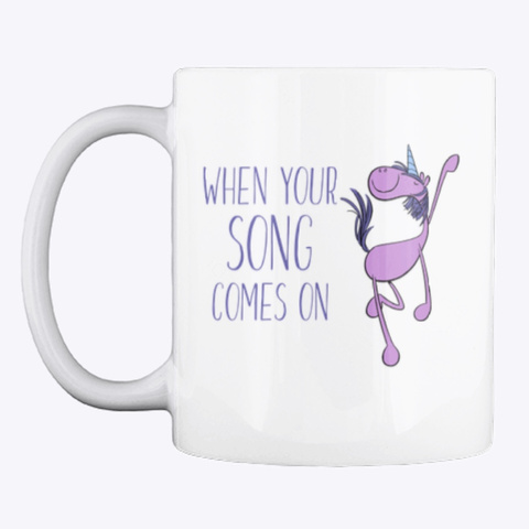Dancing Unicorn When Your Song Comes On White T-Shirt Front