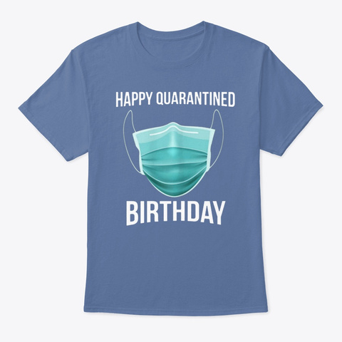Happy Quarantined Birthday Medical Shirt Denim Blue T-Shirt Front