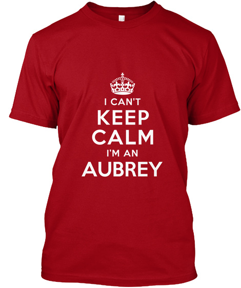 I Can't Keep Calm I'm An Aubrey Deep Red T-Shirt Front