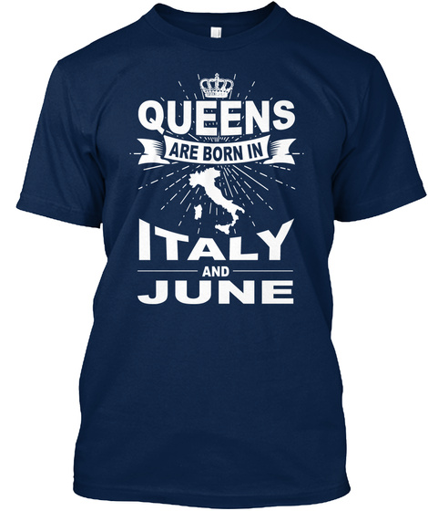 Queens Are Born In Italy And June Navy T-Shirt Front