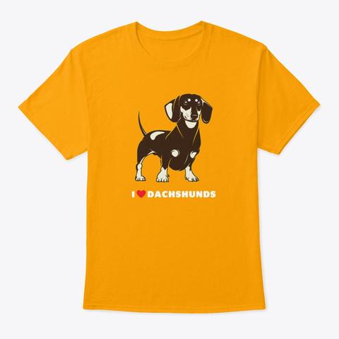 I Love Dachshunds Art Gold T-Shirt Front