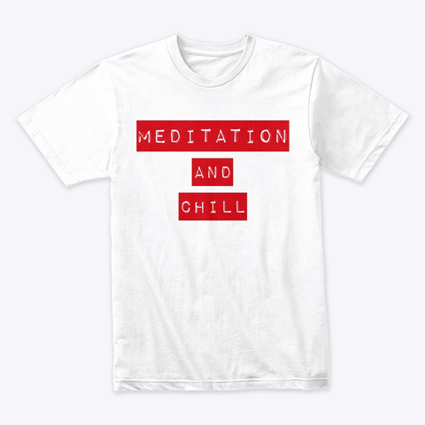 Meditation And Chill  White T-Shirt Front