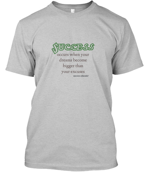 Occurs When Your Dreams Become Bigger Than Your Excuses Success Educator Light Heather Grey  T-Shirt Front