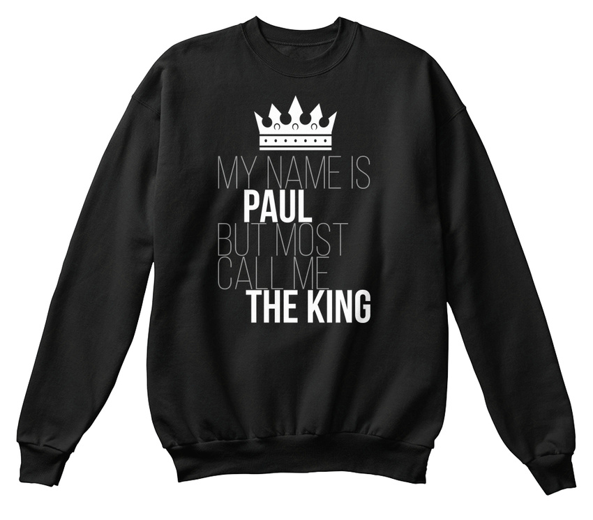 Casual Paul Most Most Most Call Me The King Sweat-Shirt Sweat-Shirt Confortable 31e841