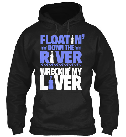 Floatin' Down The River Wreckin' My Liver Black T-Shirt Front