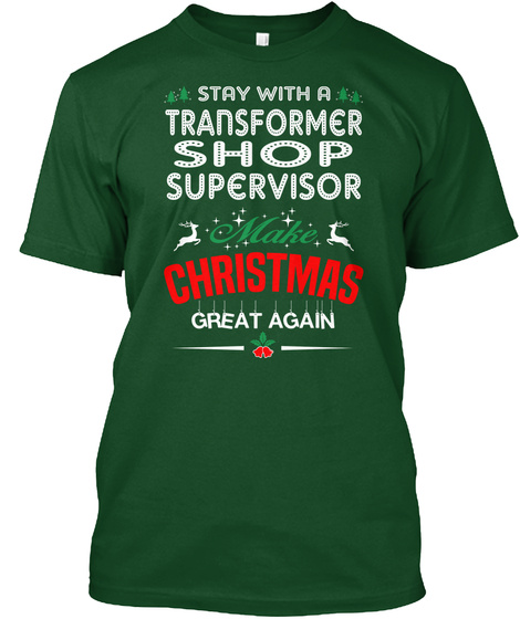 Stay With A Transformer Shop Supervisor Make Christmas Great Again Deep Forest T-Shirt Front