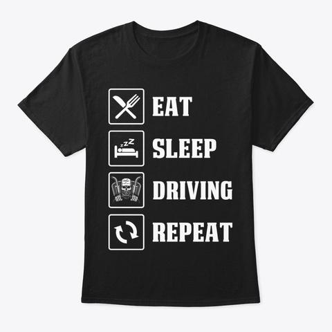 Eat Sleep Driving Repeats Trucker  Shirt Black T-Shirt Front