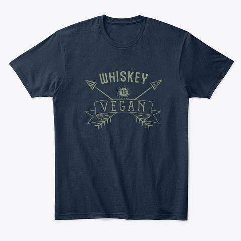 Whiskey Is Vegan Drinking Quote Gift New Navy T-Shirt Front