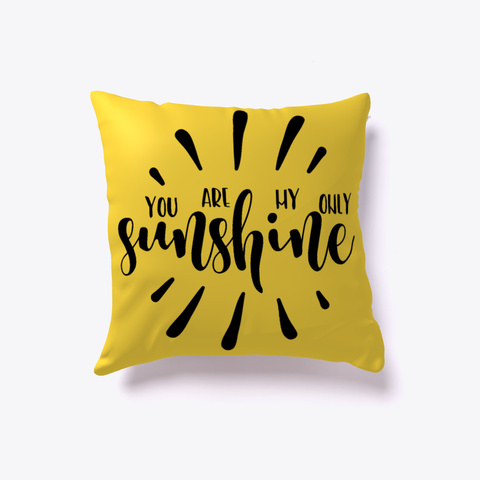 You Are My Only Sunshine #Boosted Pillow  Yellow Camiseta Front