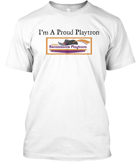 I'm A Proud Playtron Ohio Renaissance Playtrons White T-Shirt Front
