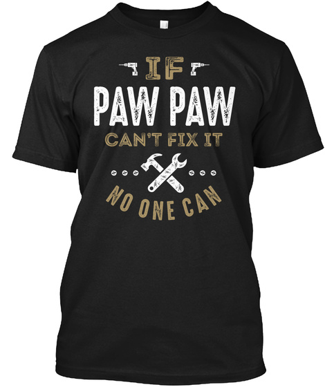 If Paw Paw Can't Fix It No One Can Black T-Shirt Front