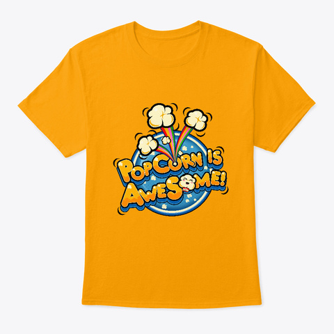 Popcorn Is Awesome! T Shirt Gold T-Shirt Front