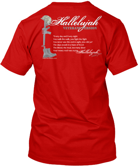 Hallelujah Veterans Version 'i Every Day And Every Night Your Weary Soul Was Crying Hallelujah Classic Red T-Shirt Back