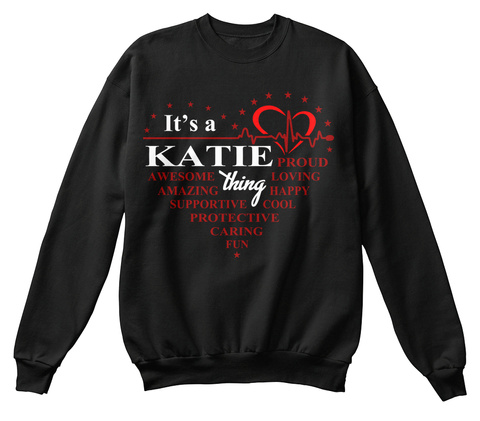 It's A Katie Thing Proud Loving Happy Cool Fun Caring Protective Supportive Amazing Awesome Black T-Shirt Front