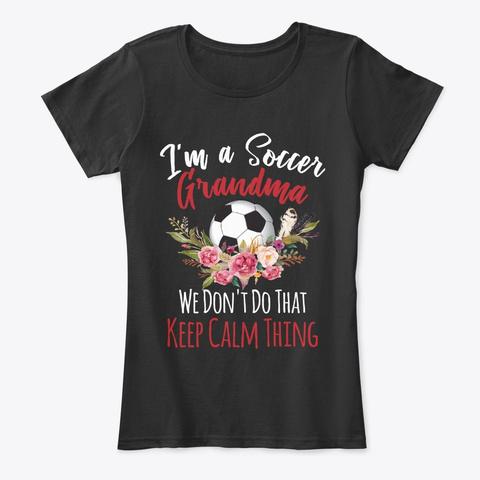 Soccer Grandma Don't Do Keep Calm Thing Black T-Shirt Front