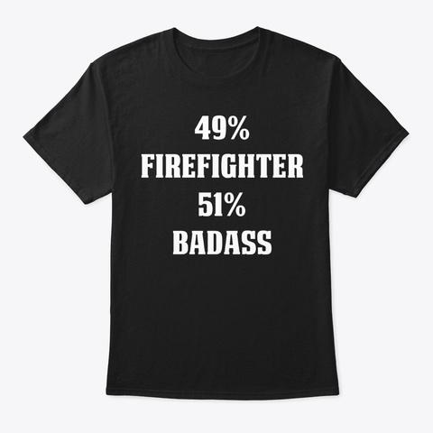 49% Firefighter 51% Badass Shirt Black T-Shirt Front