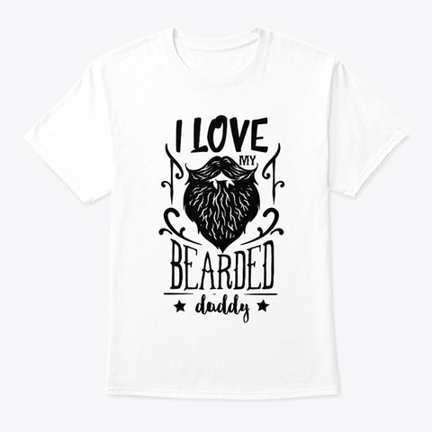 I Love My Bearded Daddy White T-Shirt Front
