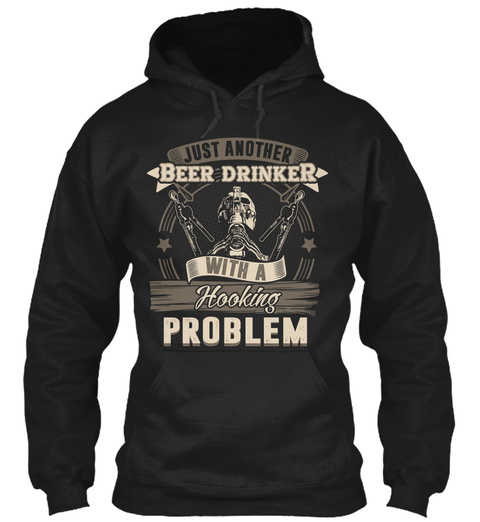 Just Another Beer Drinker With A Hooking Problem Black T-Shirt Front
