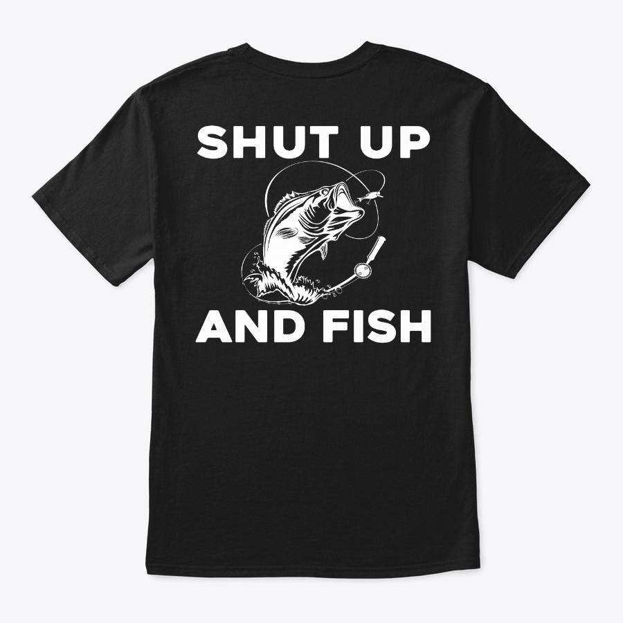 Shut Up And Fish Unisex Tshirt