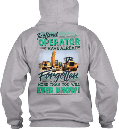 Retired Operator I Have Already Forgotten More Than You Will Ever Know Sport Grey T-Shirt Back