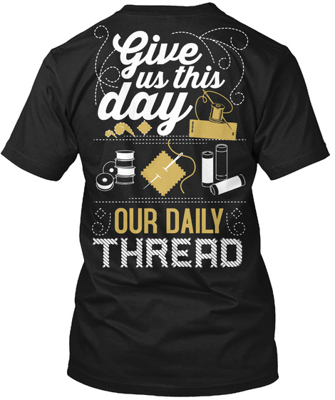 Give Us This Day Our Daily Thread Black T-Shirt Back