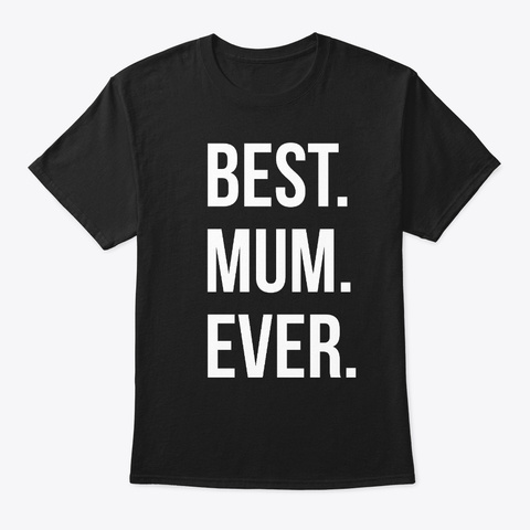 Best Mum Ever Black T-Shirt Front