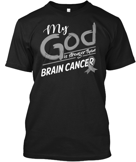 My God Is Stronger Than Brain Cancer Black T-Shirt Front