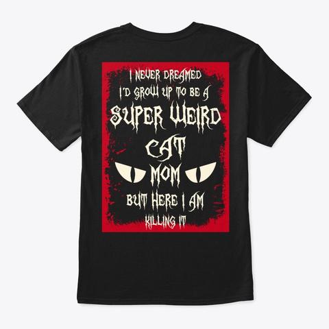 Super Weird Cat Mom Shirt Black T-Shirt Back