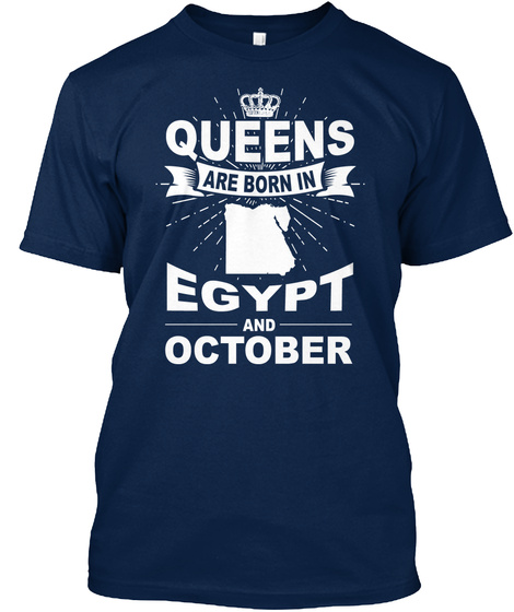 Queens Are Born In Egypt And October Navy T-Shirt Front