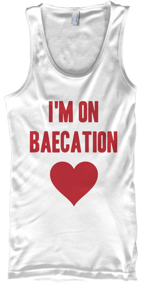 I'm On Baecation White Tank Top Front