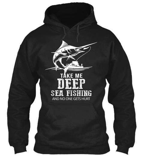 Take Me Deep Sea Fishing Hoodie  Black T-Shirt Front