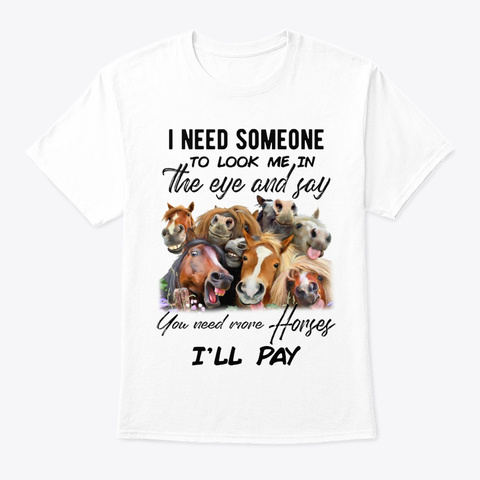 Horse Say You Need More Horse White T-Shirt Front