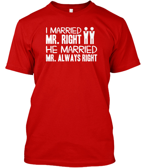 I Married Mr. Right He Married Mr. Always Right  Classic Red T-Shirt Front