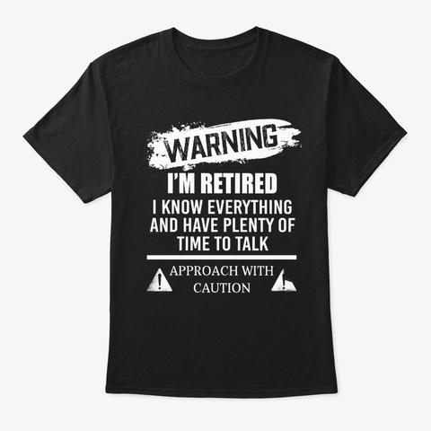 Warning I'm Retired Funny Retirement Black T-Shirt Front