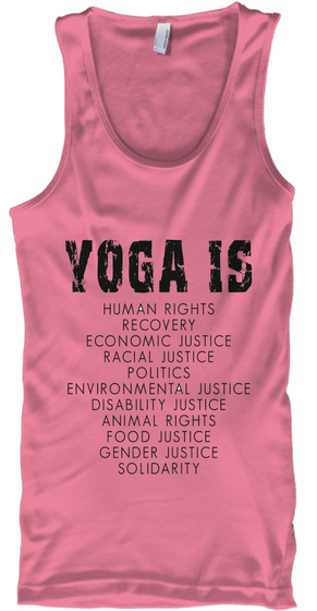 Yoga Is Human Rights Recovery Economic Justice Racial Justice Politics Environmental Justice Disability Justice... Neon Pink T-Shirt Front