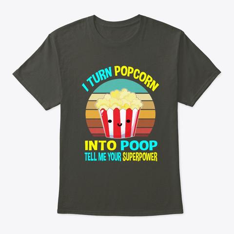 Turn Popcorn Into Poop, Popcorn,Popcorn Smoke Gray T-Shirt Front