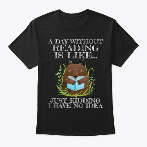 Funny Gift A Day Without Reading Is Like Black Camiseta Front