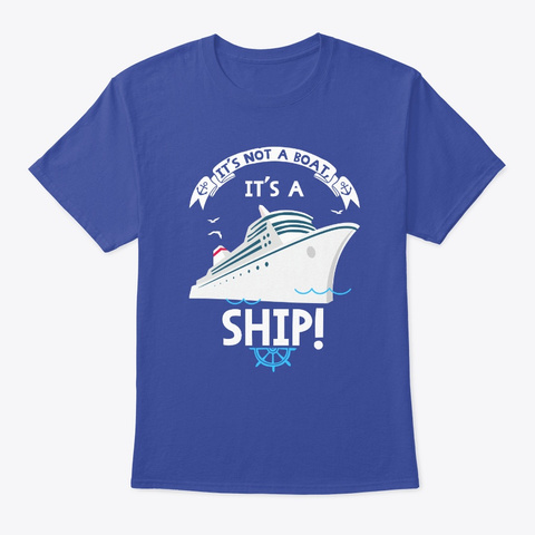 It's Not A Boat, It's A Ship! Royal T-Shirt Front