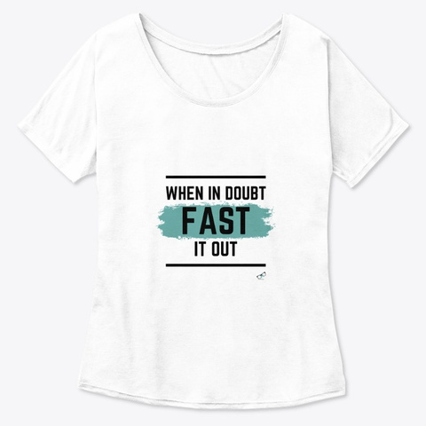 When In Doubt Fast It Out White  T-Shirt Front