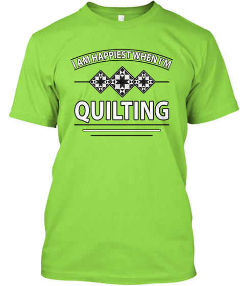 I Am Happiest When I'm Quilting Lime T-Shirt Front