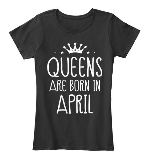 0e9f7592993 Queens Are Born In April Birthday - QUEENS ARE BORN IN APRIL ...